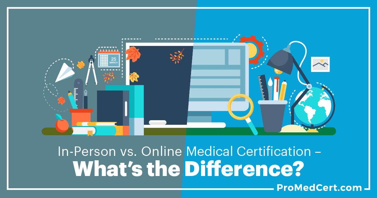 In-Person vs. Online Medical Certification – What\'s the Difference?